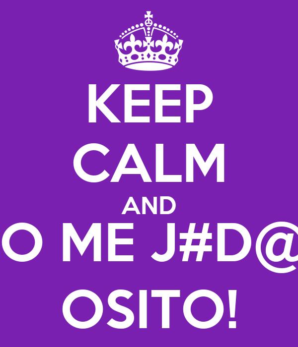 KEEP CALM AND NO ME J#D@$ OSITO!