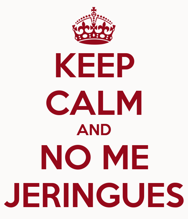 KEEP CALM AND NO ME JERINGUES