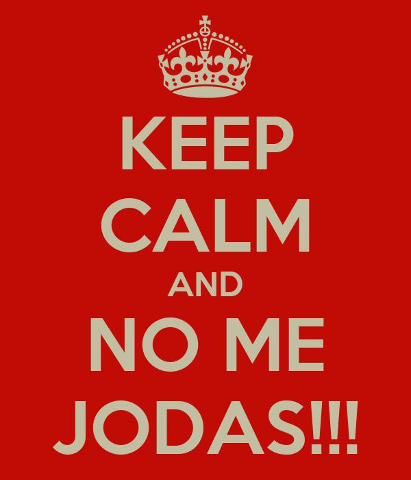 KEEP CALM AND NO ME JODAS!!!