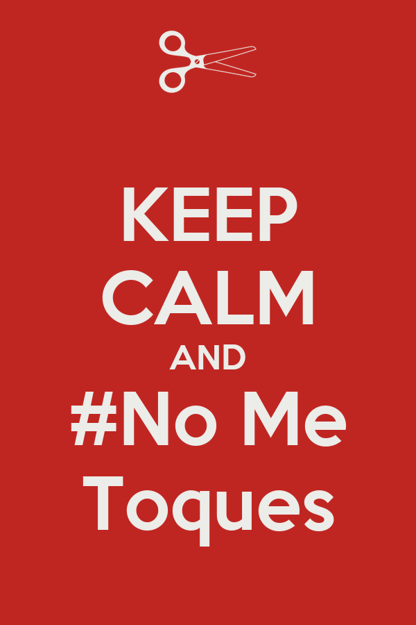 KEEP CALM AND #No Me Toques