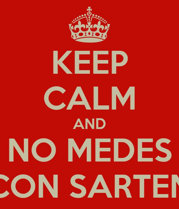 KEEP CALM AND NO MEDES CON SARTEN