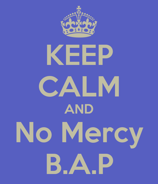 KEEP CALM AND No Mercy B.A.P