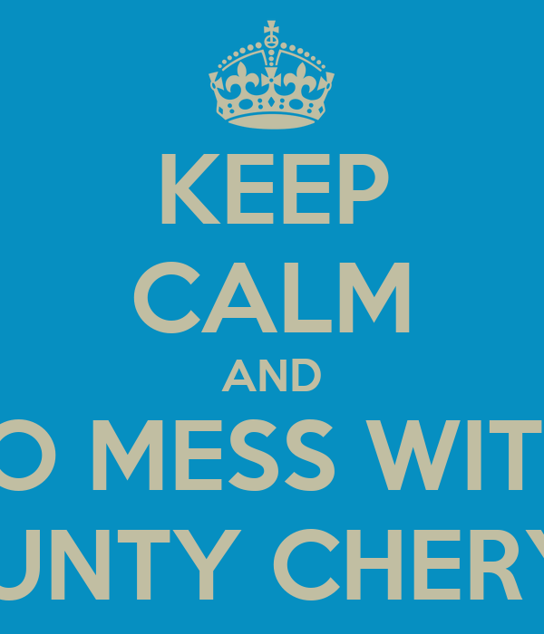 KEEP CALM AND NO MESS WITH  AUNTY CHERYL