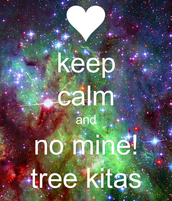 keep calm and no mine! tree kitas