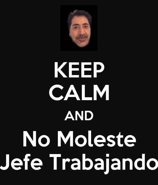 KEEP CALM AND No Moleste Jefe Trabajando