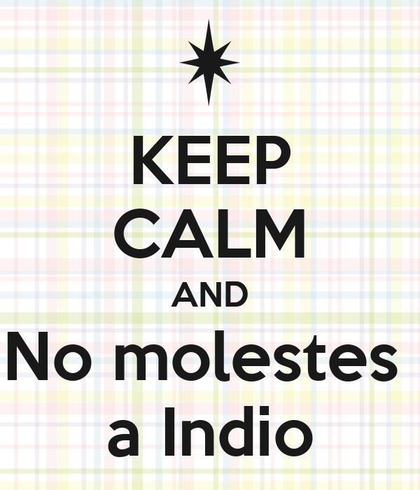 KEEP CALM AND No molestes  a Indio