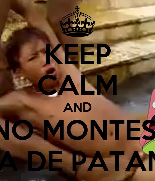 KEEP CALM AND NO MONTES  LA DE PATAN