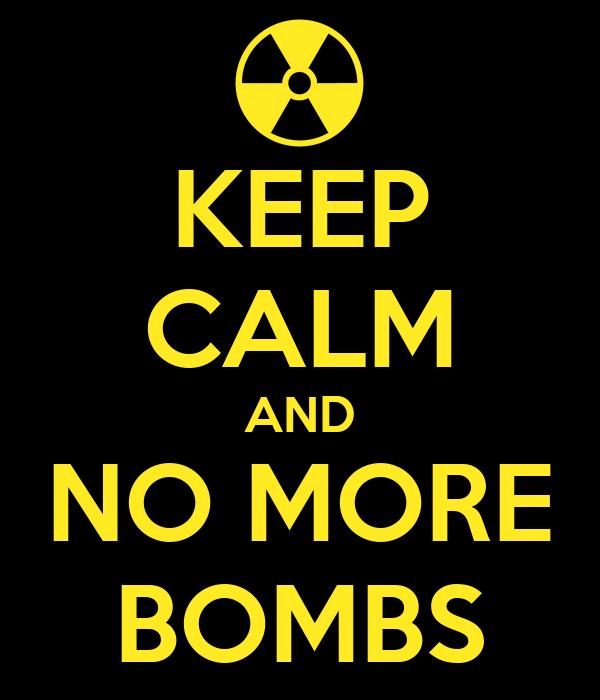 KEEP CALM AND NO MORE BOMBS