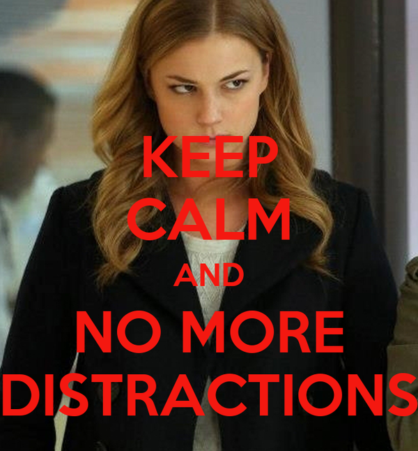KEEP CALM AND NO MORE DISTRACTIONS