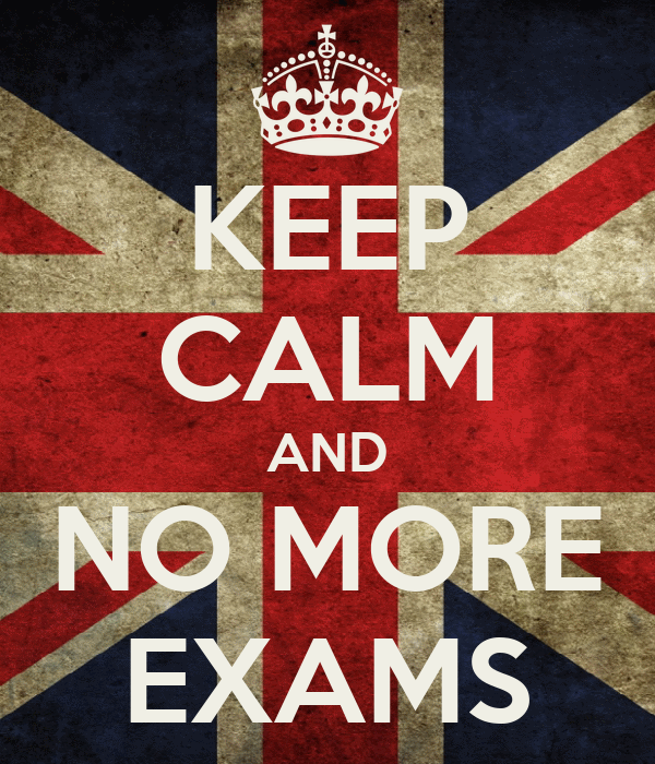 KEEP CALM AND NO MORE EXAMS