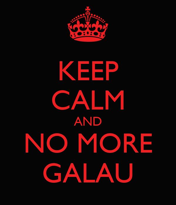 KEEP CALM AND NO MORE GALAU