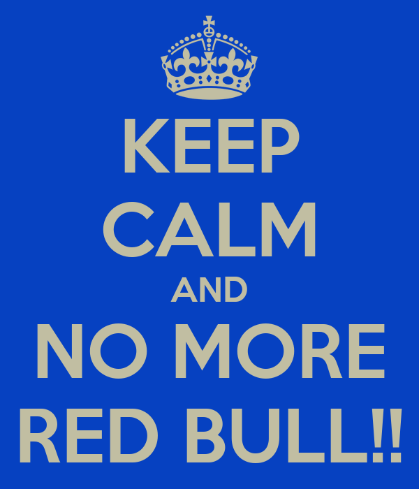 KEEP CALM AND NO MORE RED BULL!!