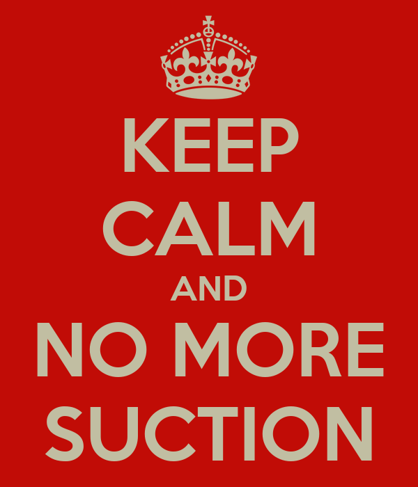 KEEP CALM AND NO MORE SUCTION