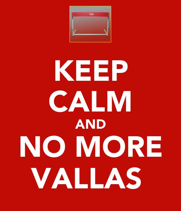 KEEP CALM AND NO MORE VALLAS