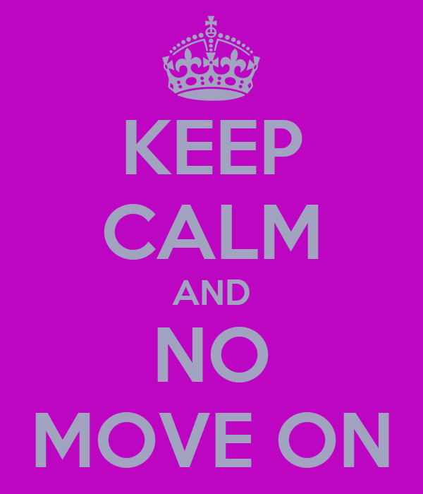 KEEP CALM AND NO MOVE ON