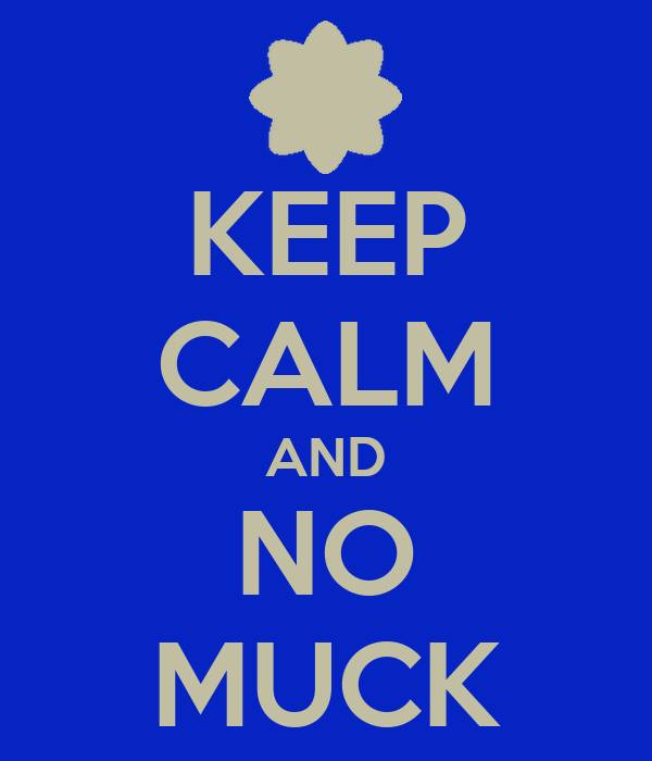 KEEP CALM AND NO MUCK