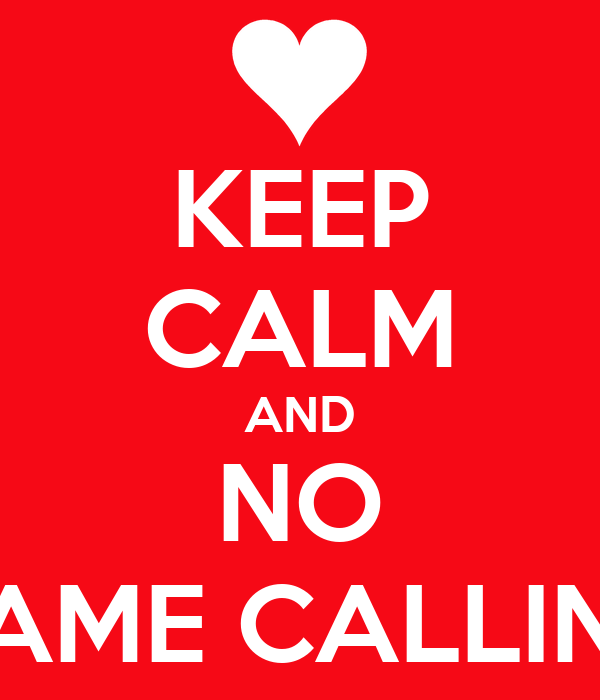 KEEP CALM AND NO NAME CALLING