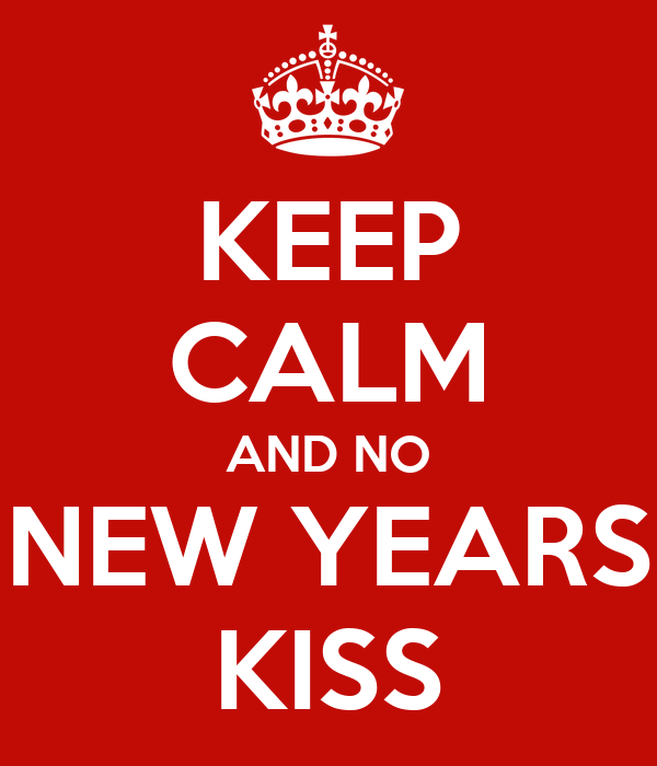 KEEP CALM AND NO NEW YEARS KISS