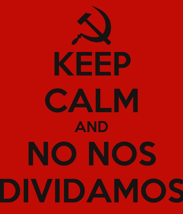 KEEP CALM AND NO NOS DIVIDAMOS