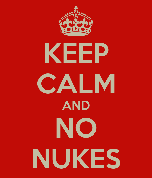 KEEP CALM AND NO NUKES