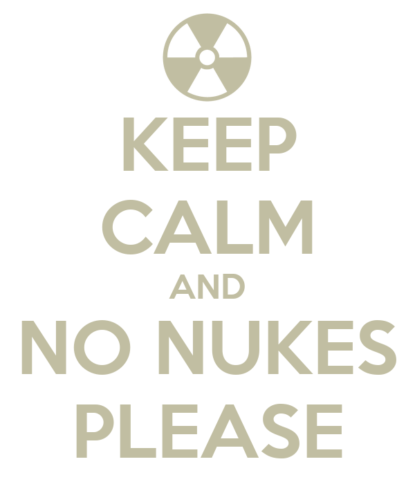 KEEP CALM AND NO NUKES PLEASE