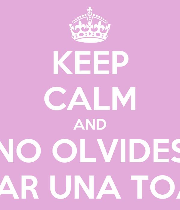 KEEP CALM AND NO OLVIDES LLEVAR UNA TOALLA