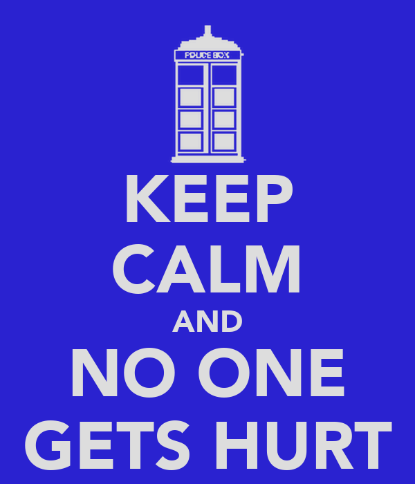 KEEP CALM AND NO ONE GETS HURT
