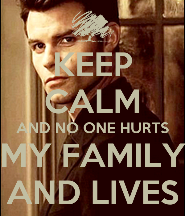 KEEP CALM AND NO ONE HURTS MY FAMILY AND LIVES