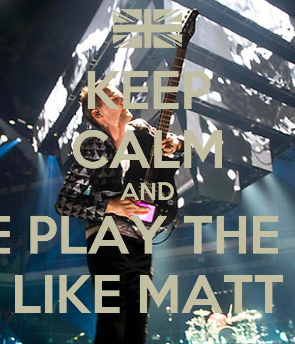 KEEP CALM AND NO ONE PLAY THE GUITAR LIKE MATT