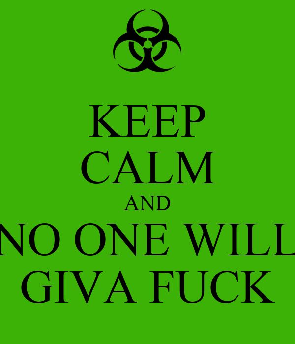 KEEP CALM AND NO ONE WILL GIVA FUCK