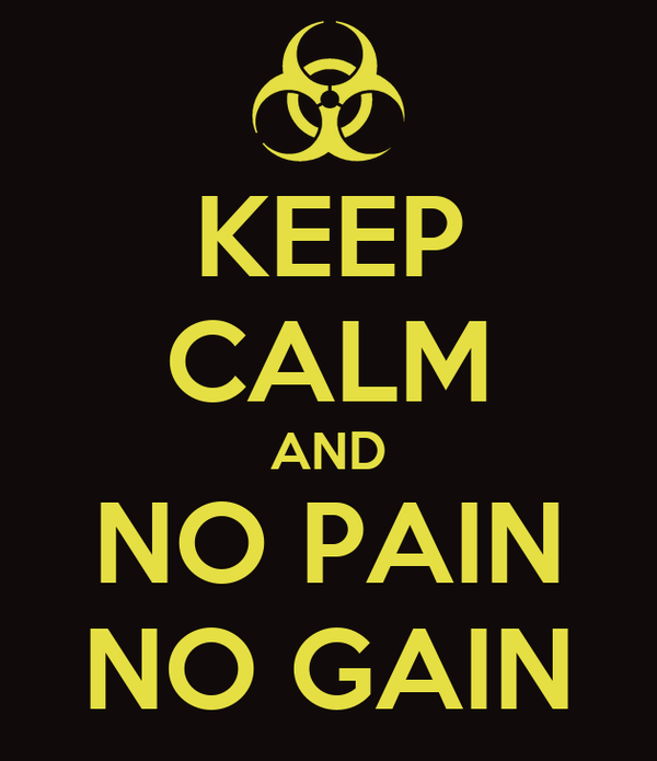 KEEP CALM AND NO PAIN NO GAIN