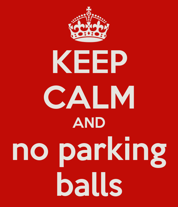KEEP CALM AND no parking balls