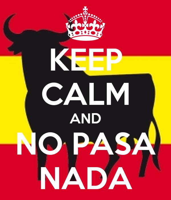 KEEP CALM AND NO PASA NADA