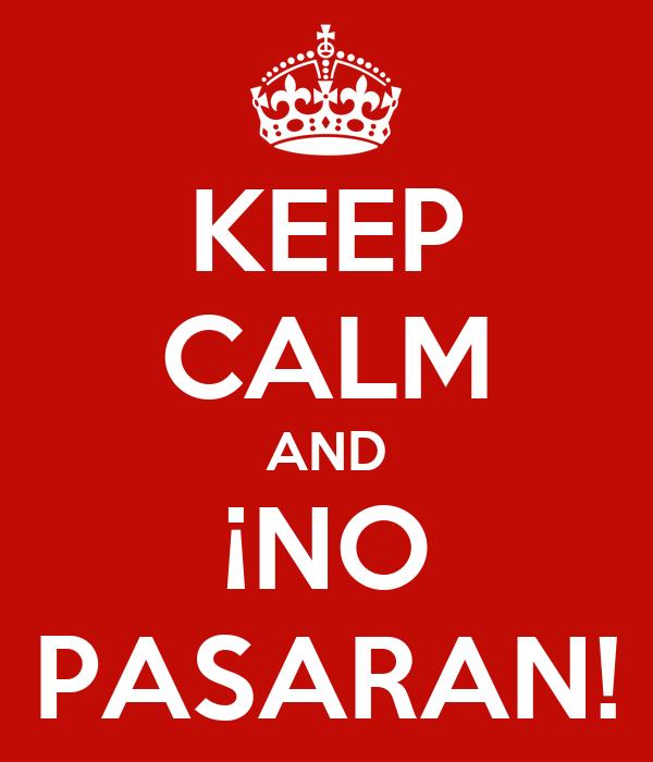 KEEP CALM AND ¡NO PASARAN!