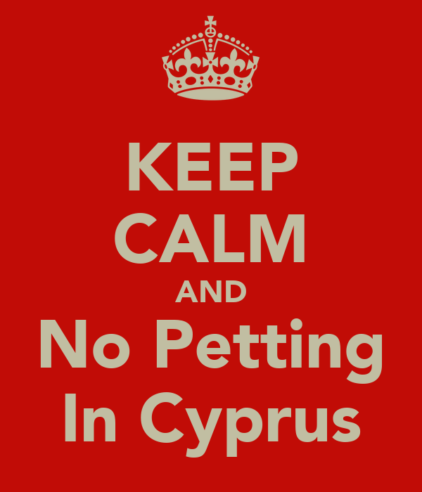 KEEP CALM AND No Petting In Cyprus