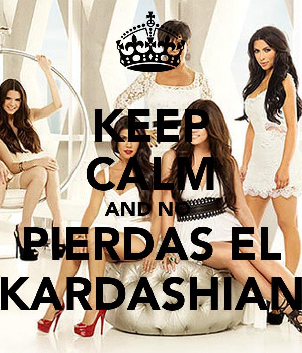 KEEP CALM AND NO  PIERDAS EL KARDASHIAN