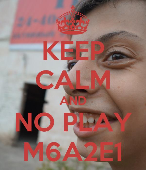 KEEP CALM AND NO PLAY M6A2E1