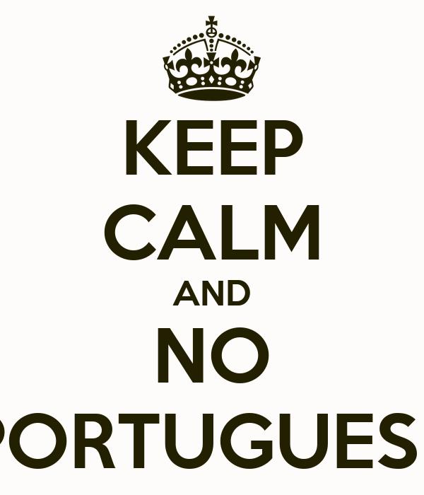 KEEP CALM AND NO PORTUGUESE