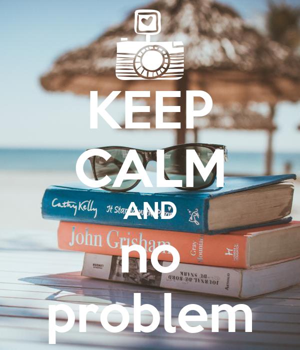 KEEP CALM AND no problem