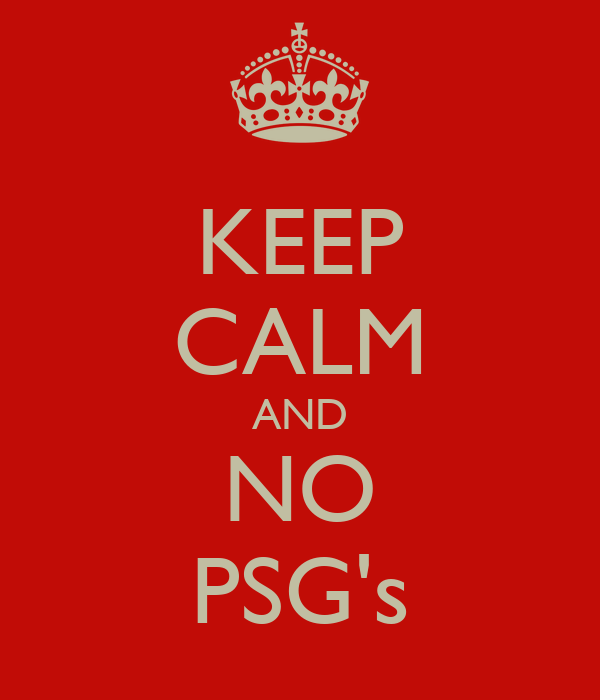KEEP CALM AND NO PSG's