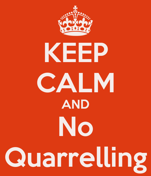 KEEP CALM AND No Quarrelling