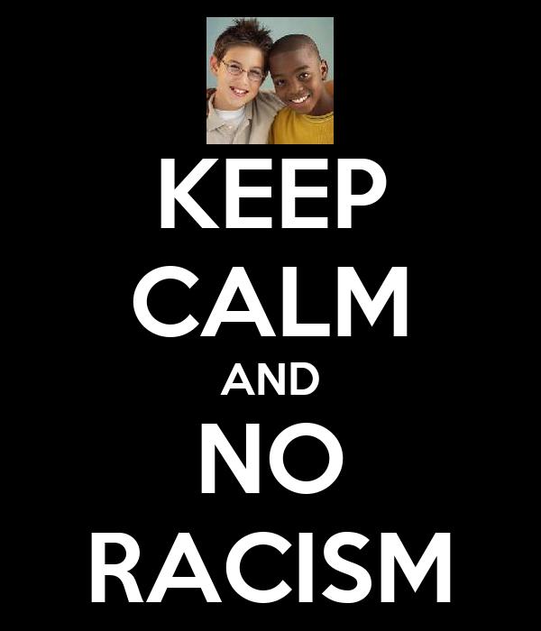 KEEP CALM AND NO RACISM