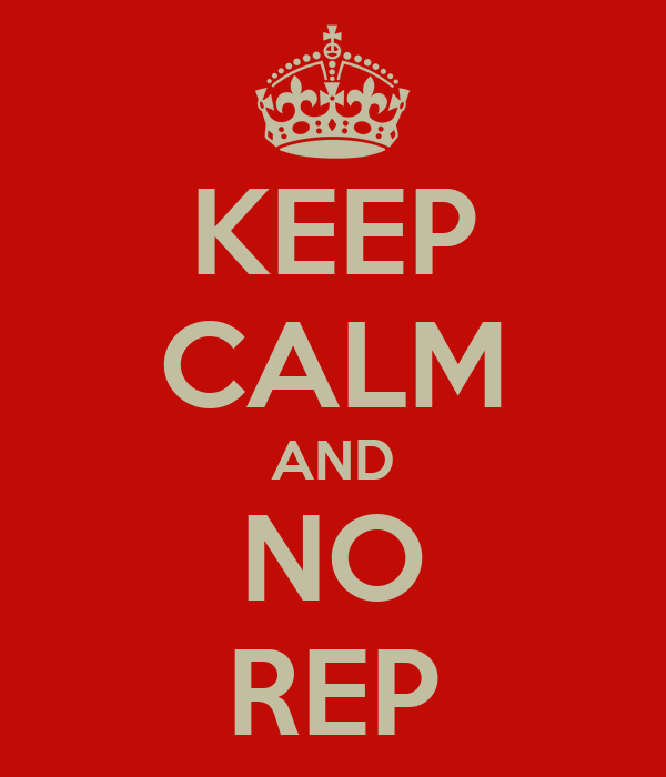 KEEP CALM AND NO REP