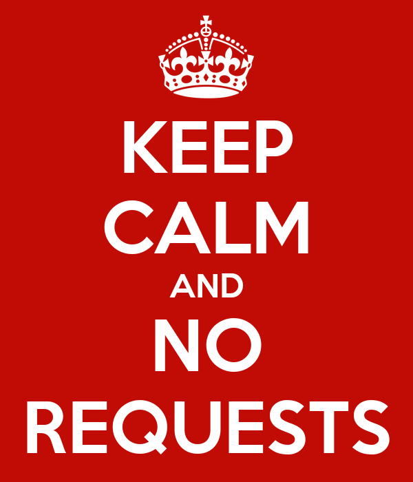KEEP CALM AND NO REQUESTS