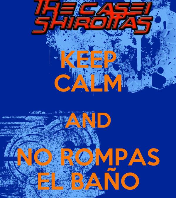 KEEP CALM AND NO ROMPAS EL BAÑO