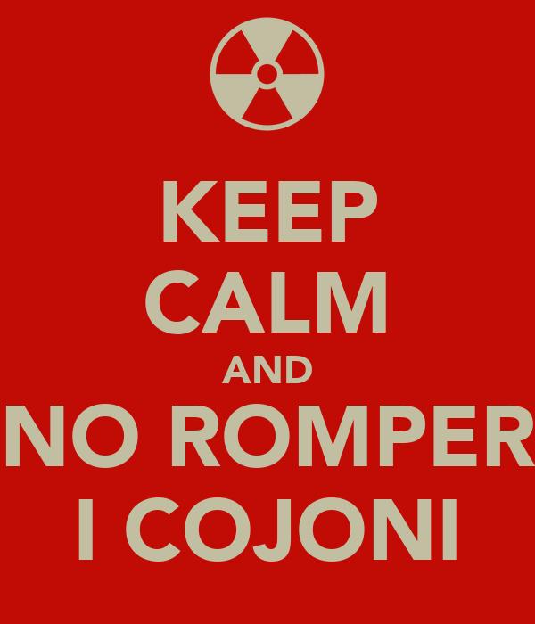 KEEP CALM AND NO ROMPER I COJONI