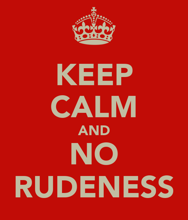 KEEP CALM AND NO RUDENESS