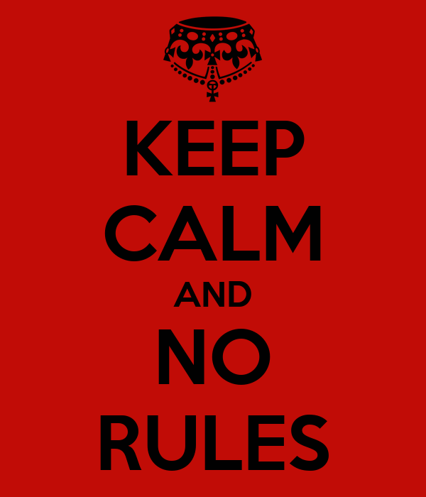 KEEP CALM AND NO RULES