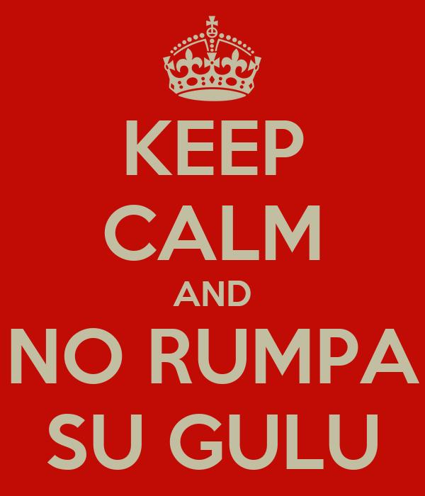 KEEP CALM AND NO RUMPA SU GULU