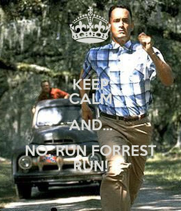 KEEP CALM AND... NO, RUN FORREST RUN!